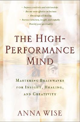 The High-Performance Mind By Wise, Anna